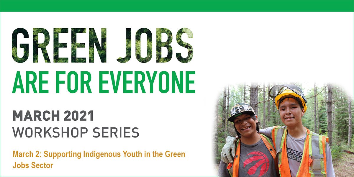 Green Jobs are for everyone logo. March 2021 Workshop Series. March 2, 2021: Supporting Indigenous Youth in the Green Jobs Sector