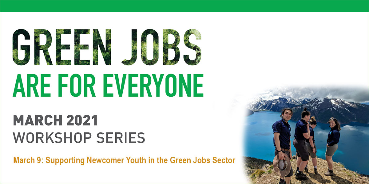 Green Jobs are for everyone logo. March 2021 Workshop Series. March 9, 2021: Supporting Newcomer Youth in the Green Jobs Sector